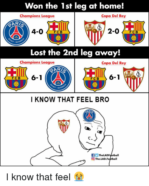 Memes, Rey, and Lost: Won the 1st leg at home!  Champions League  Copa Del Rey  ARİ  4-0F  2-0  FC B  GERM  Lost the 2nd leg away!  Champions League  Copa Del Rey  RI  6-1  FCB  FCB  GERM  I KNOW THAT FEEL BRO  c.  TheLADFdotball  The.LAD.Foptball I know that feel 😭