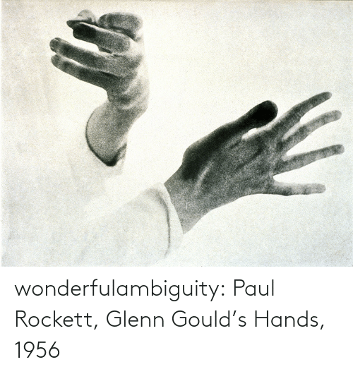 paul: wonderfulambiguity:  Paul Rockett, Glenn Gould's Hands, 1956