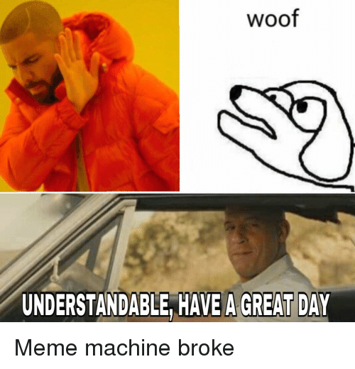 Woof Understandable Have A Great Day Meme On Esmemescom