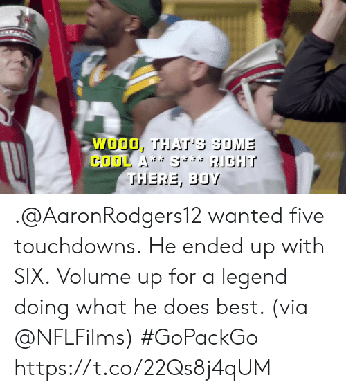 Volume Up: WOOO, THAT'S SUME  COOL A S RIGHT  THERE, BOY .@AaronRodgers12 wanted five touchdowns. He ended up with SIX.  Volume up for a legend doing what he does best. (via @NFLFilms) #GoPackGo https://t.co/22Qs8j4qUM