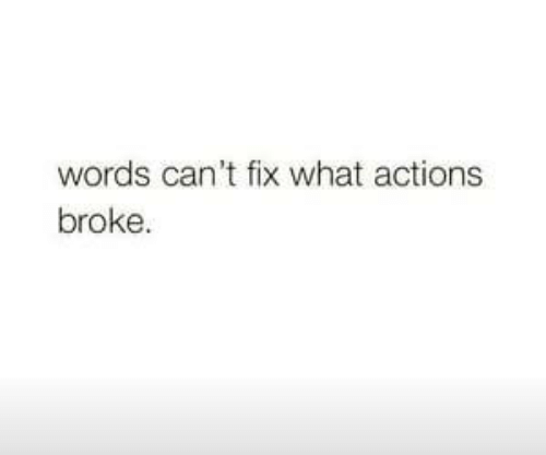 Words, What, and Broke: words can't fix what actions  broke