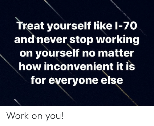 Work: Work on you!