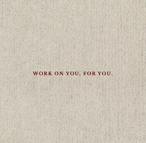 For You: WORK ON  YOU, FOR YOU.