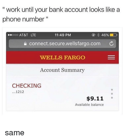 """Wellsfargo: """" work until your bank account looks like a  phone number""""  .ooo AT&T LTE  11:49 PM  Connect.secure.wellsfargo.com  WELLS FARGO  Account Summary  CHECKING  ...1212  $9.11 。  Available balance same"""