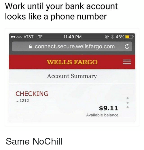 Ooo ~: Work until your bank account  looks like a phone number  ooo AT&T LTE  11:49 PM  a connect.secure.wellsfargo.com C  WELLS FARGO  Account Summary  CHECKING  ...1212  $9.11  Available balance Same NoChill