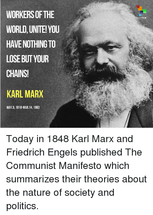 human nature and its effects in karl marxs the communist manifesto Communism is the theoretical economic system characterized by the collective ownership of property and by the organization of labor for the common advantage of all its members (the communist manifesto.
