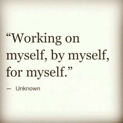 """Working, Unknown, and For: """"Working on  myself, by myself,  for myself.""""  95  Unknown"""