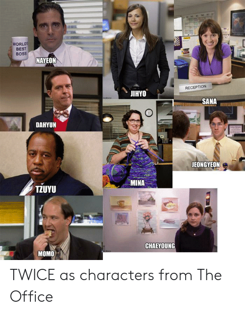 The Office, Best, and Office: WORL  BEST  BoSS  NAYEON  RECEPTION  JIHYO  SANA  DAHYUN  JEONGYEON  MINA  TZUYU  CHAEYOUNG  MOMO TWICE as characters from The Office