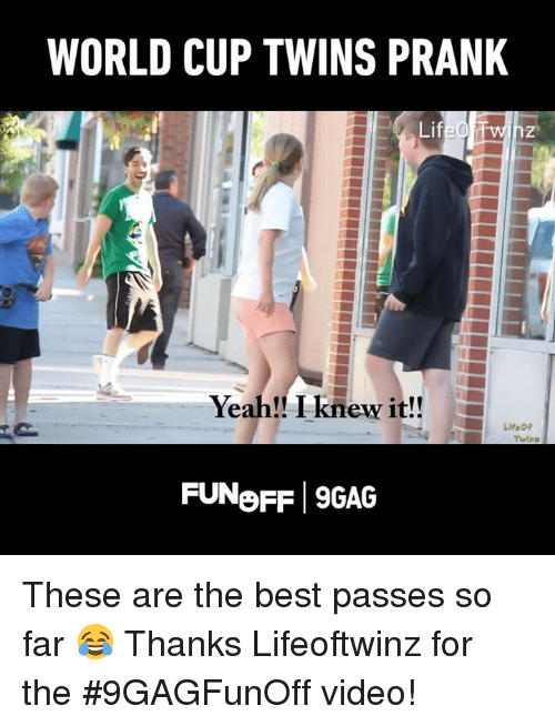 9gag, Dank, and Prank: WORLD CUP TWINS PRANK  Yeah!! I knew it!!  FUNoFF 9GAG These are the best passes so far 😂 Thanks Lifeoftwinz for the #9GAGFunOff video!