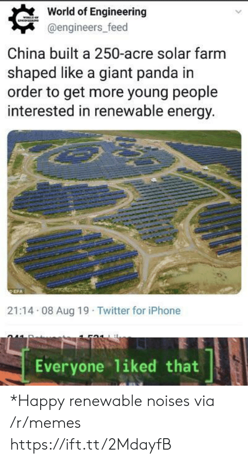 giant panda: World of Engineering  WORLD  LNUNLLNS  @engineers_feed  China built a 250-acre solar farm  shaped like a giant panda in  order to get more young people  interested in renewable energy.  DEPA  21:14 08 Aug 19 Twitter for iPhone  liked that  Everyone *Happy renewable noises via /r/memes https://ift.tt/2MdayfB