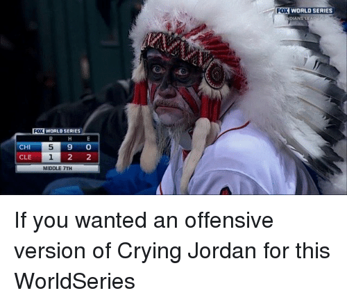 Crying, Jordans, and Mlb: WORLD SERIES  CHI  5 9 o  CLE  MIDDLE 7TH  FOX WORLD SERIES If you wanted an offensive version of Crying Jordan for this WorldSeries