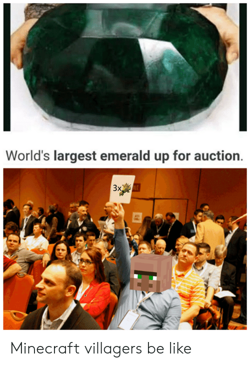 Be Like, Funny, and Minecraft: World's largest emerald up for auction.  Зх  3x Minecraft villagers be like