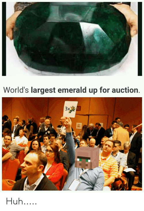 Huh, Emerald, and For: World's largest emerald up for auction  3x AT Huh.....