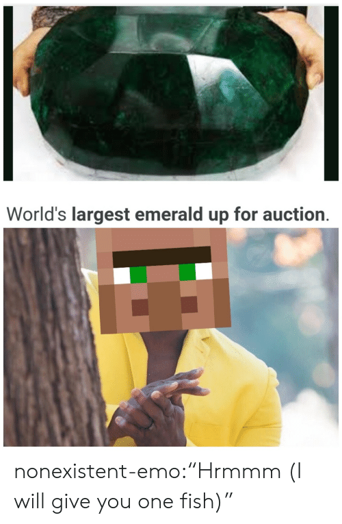 "auction: World's largest emerald up for auction. nonexistent-emo:""Hrmmm (I will give you one fish)"""