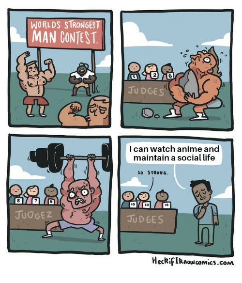 worlds strongest: WORLDS STRONGEST  MAN CONTEST  2  JU DGES  l can watch anime and  maintain a social life  So STRONG.  l0  10  JUdGEZ  JUD GES  HeckifIRnow camics.com