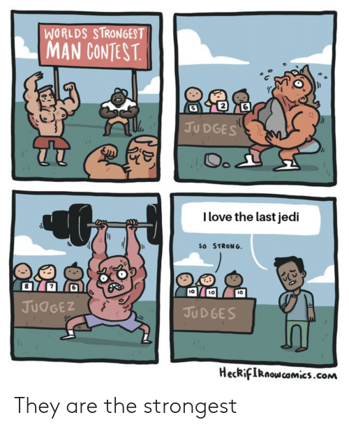 worlds strongest: WORLDS STRONGEST  MAN CONTEST  5  2  6  JU DGES  l love the last jedi  So STRONG  8  7  IO  10  ιο  JudGEZ  JUD GES  HecRfIRnoscomics.coNM They are the strongest