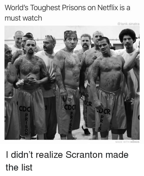 Funny, Netflix, and Watch: World's Toughest Prisons on Netflix is a  must watch  @tank.sinatra  CDO  CR  MADE WITH MOMUS I didn't realize Scranton made the list