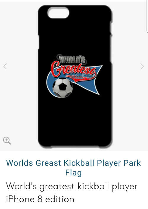 kickball: WORLD'S  Worlds Greast Kickball Player Park  Flag World's greatest kickball player iPhone 8 edition