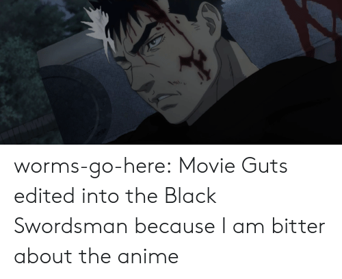 bitter: worms-go-here:  Movie Guts edited into the Black Swordsman because I am bitter about the anime