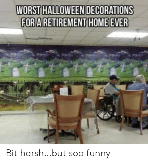 decorations: WORST HALLOWEEN DECORATIONS  FOR A RETIREMENT HOME EVER Bit harsh…but soo funny