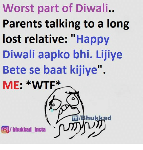 Memes, Parents, and Wtf: Worst part of Diwali..  Parents talking to a long  lost relative  Happy  Diwali aapko bhi. Lijiye  Bete se baat kijiye''.  ME  WTF  O/bhukkad Insta
