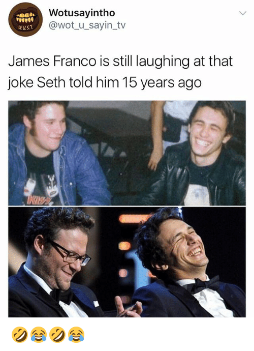 Sething: Wotusayintho  @wot u_sayin_tv  wuS.T  James Franco is still laughing at that  joke Seth told him 15 years ago 🤣😂🤣😂
