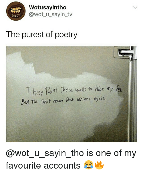 Memes, Shit, and House: Wotusayintho  @wot u_sayin tv  wus  The purest of poetry  They paint these walls to hide my  But The Shit house et Stnikes agah.  Cn @wot_u_sayin_tho is one of my favourite accounts 😂🔥