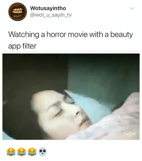Movie, Snow, and Girl Memes: Wotusayintho  @wotu sayin_tv  wust  Watching a horror movie with a beauty  app filter  SNOW 😂😂😂💀