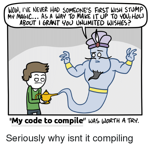 """Magic, Never, and Code: WOU, INE NEVER HAD SOMEONE'S FIRST WISH STOMP  MY MAGIC... As A WAY To MAKE IT UP TO YOU, HouJ  ABoUT I GRANT Y0U UNuMITED WISHES?  """"My code to compile"""" wAS WoRtH A TRy. Seriously why isnt it compiling"""