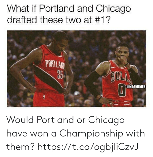 Championship: Would Portland or Chicago have won a Championship with them? https://t.co/ogbjIiCzvJ