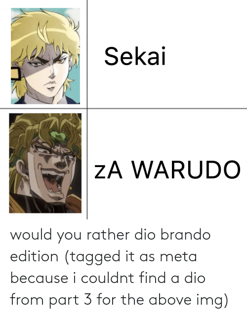 Tagged: would you rather dio brando edition (tagged it as meta because i couldnt find a dio from part 3 for the above img)