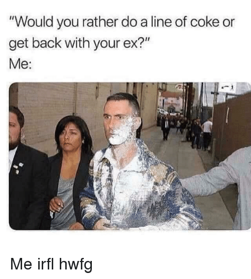 Would You Rather Do a Line of Coke or Get Back With Your Ex
