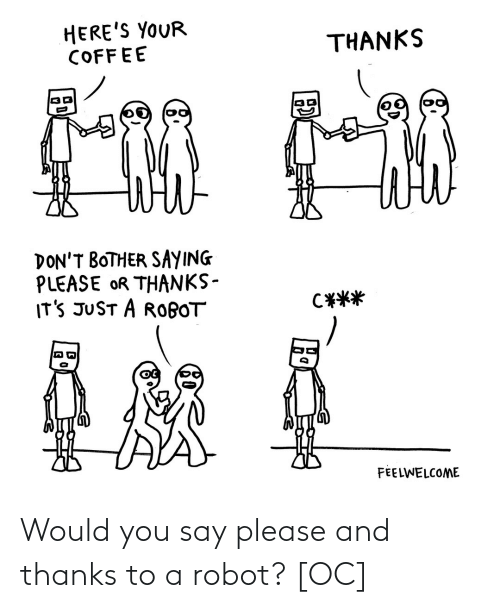 Would: Would you say please and thanks to a robot? [OC]
