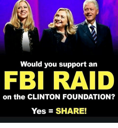 Fbi, Memes, and 🤖: Would you support an  FBI RAID  on the CLINTON FOUNDATION?  Yes = SHARE!