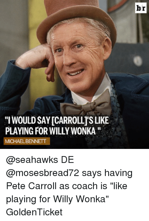 """Pete Carroll: WOULDSAYICARROLLISLIKE  PLAYING FOR WILLYWONKA''  MICHAEL BENNETT  br @seahawks DE @mosesbread72 says having Pete Carroll as coach is """"like playing for Willy Wonka"""" GoldenTicket"""