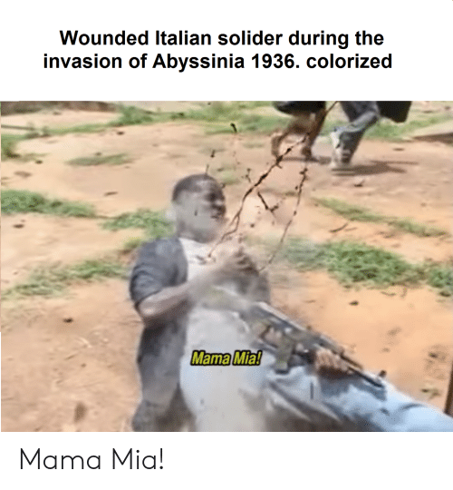 History, Mia, and Mama: Wounded Italian solider during the  invasion of Abyssinia 1936. colorized  Mama Mia! Mama Mia!