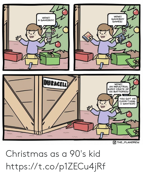 Christmas, Wow, and Games: WoW!!!  GAMEBOY  GAMES!  woW!!!  A GAMEBOY!  00  DURACELL)  WOW!!!  AN INDUSTRIAL  SIZED CRATE OF  AA BATTERIES!  yOU GOT ME  EVERYTHING  I WANTED!!  THE FLANDREW Christmas as a 90's kid https://t.co/p1ZECu4jRf