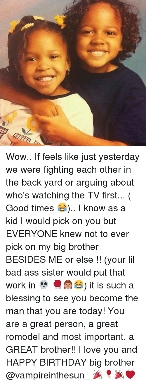 Ass, Bad, and Birthday: Wow.. If feels like just yesterday we were fighting each other in the back yard or arguing about who's watching the TV first... ( Good times 😂).. I know as a kid I would pick on you but EVERYONE knew not to ever pick on my big brother BESIDES ME or else !! (your lil bad ass sister would put that work in 💀 🥊👧🏽😂) it is such a blessing to see you become the man that you are today! You are a great person, a great romodel and most important, a GREAT brother!! I love you and HAPPY BIRTHDAY big brother @vampireinthesun_ 🎉🎈🎉❤️