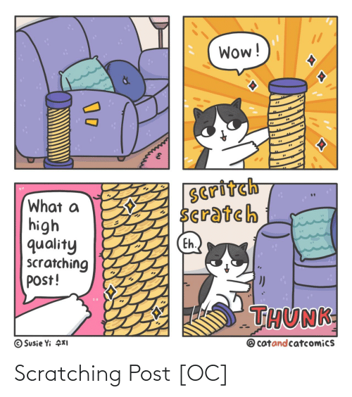 thunk: Wow!  Seritch  Scratch  What a  high  quality  scratching  post!  Eh.  THUNK  @ catandcatcomics  © Susie Yi KI Scratching Post [OC]