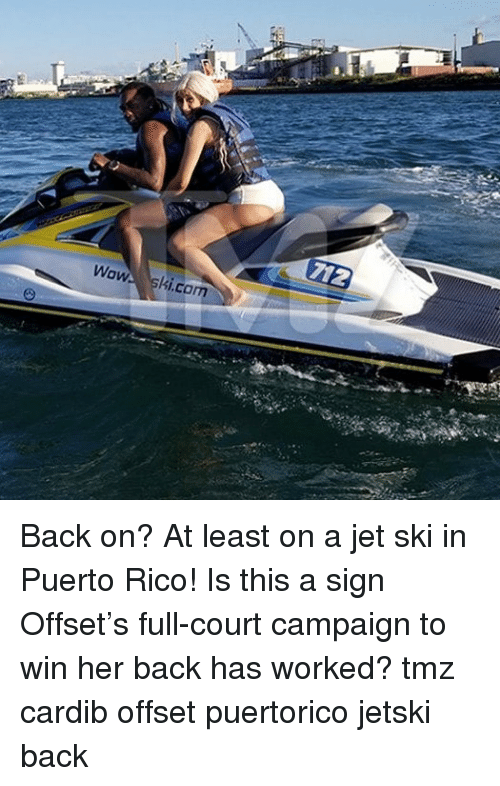 Puerto Rico: Wow ski.cam Back on? At least on a jet ski in Puerto Rico! Is this a sign Offset's full-court campaign to win her back has worked? tmz cardib offset puertorico jetski back