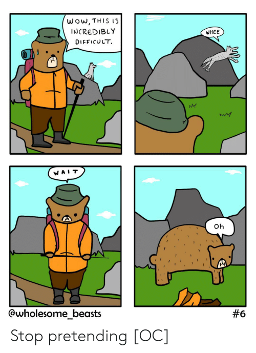 Wow, Wholesome, and This: wow,THIS IS  INCREDIBLY  WHEE  DIFFICULT  NY  WA  Oh  @wholesome_beasts  Stop pretending [OC]