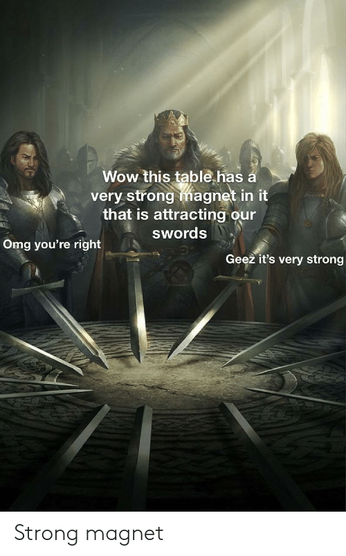 Omg, Wow, and Strong: Wow this table.has a  very strong magnet in it  that is attracting our  swords  Omg you're right  Geez it's very strong Strong magnet