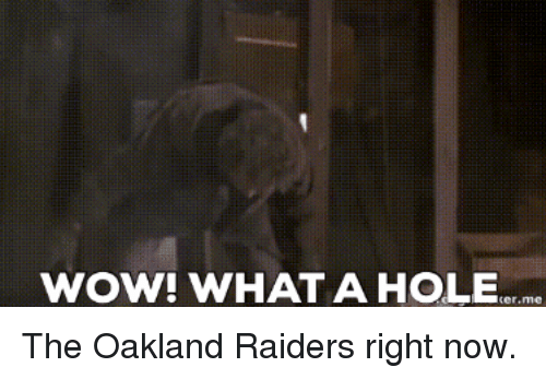 Oakland Raiders, Wow, and Raiders: wOW! WHAT A HOLEm  er.me