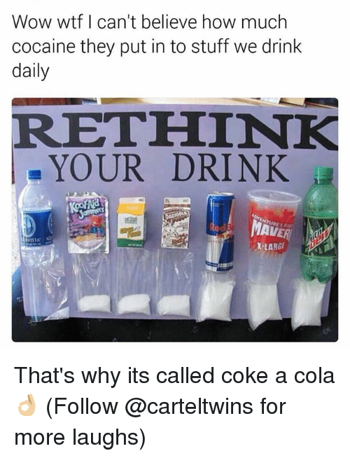 Rethinked: Wow wtf I can't believe how much  cocaine they put in to stuff we drink  daily  RETHINK  YOUR DRINK  VISTA  K-LARGI That's why its called coke a cola 👌🏼 (Follow @carteltwins for more laughs)