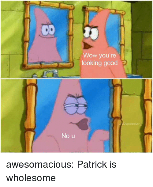 Tumblr, Wow, and Blog: Wow you're  looking good p  epressiorn  No u awesomacious:  Patrick is wholesome