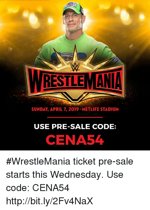 Wrestlemania, Http, and Wednesday: WRESTLEMANIA  SUNDAY, APRIL 7, 2019 METLIFE STADIUM  USE PRE-SALE CODE:  CENA54 #WrestleMania ticket pre-sale starts this Wednesday.  Use code: CENA54  http://bit.ly/2Fv4NaX
