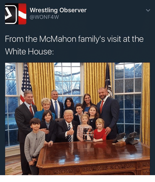 Observative: Wrestling Observer  WONF4W  From the McMahon family's visit at the  White House: