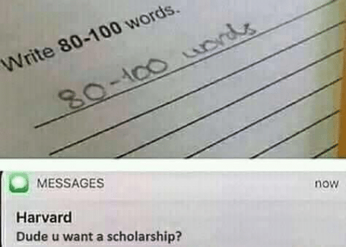 scholarship: Write 80-100 words  ACC  80-100 urds  MESSAGES  Harvard  now  Dude u want a scholarship?