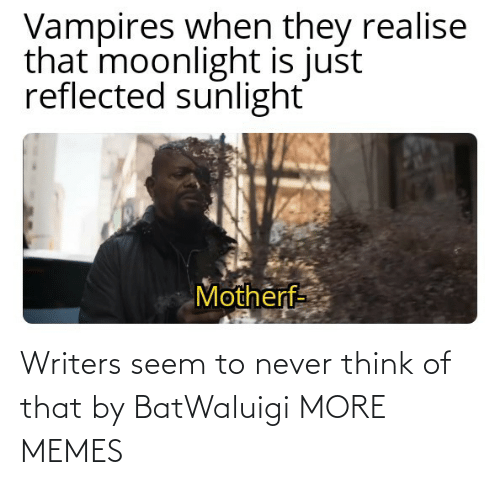 Seem: Writers seem to never think of that by BatWaluigi MORE MEMES