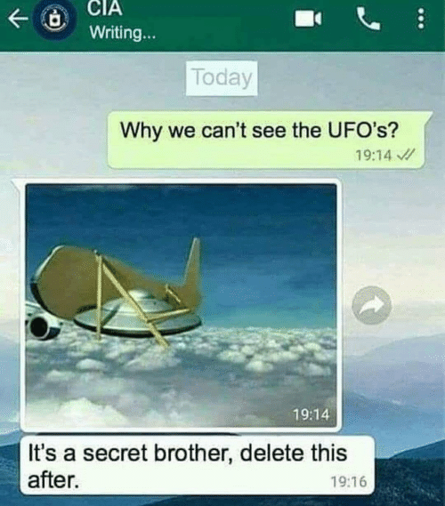 Today, Brother, and Secret: Writing...  Today  Why we can't see the UFO's?  19:14  19:14  It's a secret brother, delete this  after  19:16